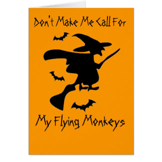 Don t Make Me Call For My Flying Monkeys Card