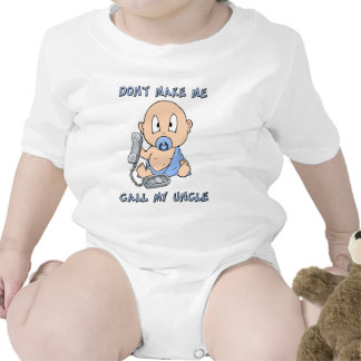 Don t make me call my Uncle Baby Bodysuits