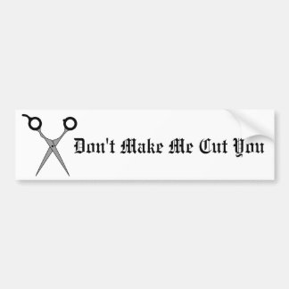 Don't Make Me Cut You (Black Hair Cutting Scissor) Bumper Sticker