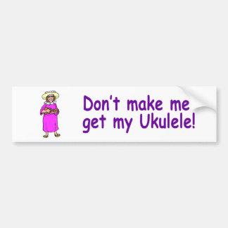 Don t make me get my Ukulele Bumper Stickers