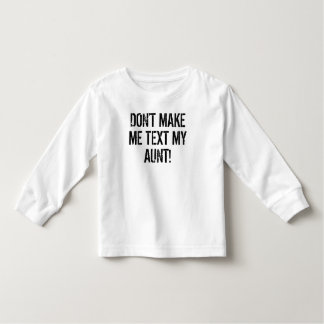 Don't Make Me Text My Aunt Shirts