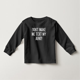 Don't Make Me Text My Aunt Tee Shirts