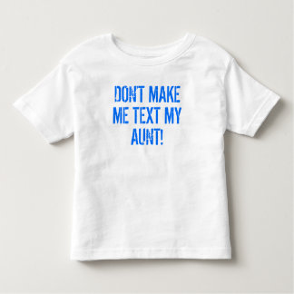 Don't Make Me Text My Aunt Tshirt