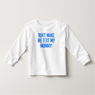 Don't Make Me Text My Mommy Shirt