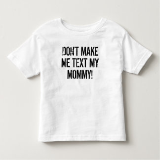 Don't Make Me Text My Mommy Toddler T-Shirt