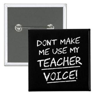 Don t Make Me Use My Teacher Voice Pins