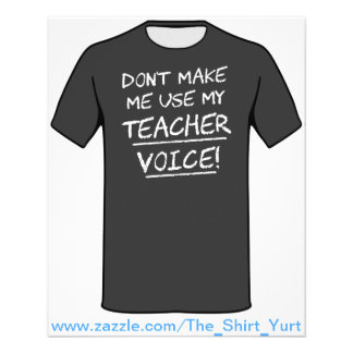 Don t Make Me Use My Teacher Voice Custom Flyer