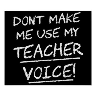 Don t Make Me Use My Teacher Voice Poster