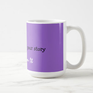 don t memorize your story Transform It Coffee Mug