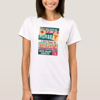 Don't Mess With Me, i am a nurse t-shirt