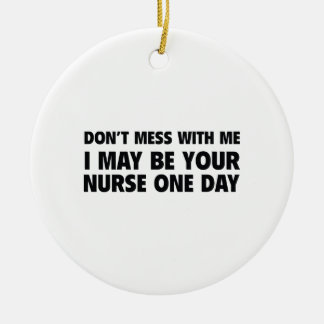 Don't Mess With Me I May Be Your Nurse One Day Christmas Ornament