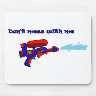 Don t mess with me red water pistol mouse pad