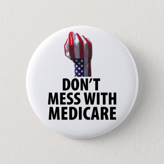 Don't Mess with Medicare 6 Cm Round Badge