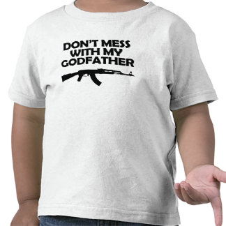 Don t Mess With My Godfather T-shirts
