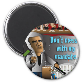 Don t Mess With My Mandate Refrigerator Magnets