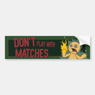 Don't Play With Matches Car Bumper Sticker