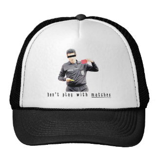 Don t play with matches hats