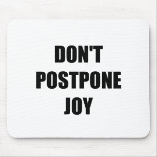 Don?t Postpone Joy Mouse Pad