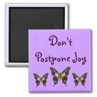 Don' t Postpone Joy Square Magnet