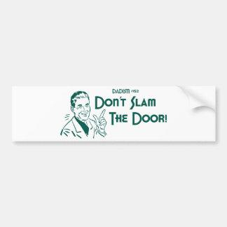 Don t Slam The Door Dadism 152 Bumper Stickers