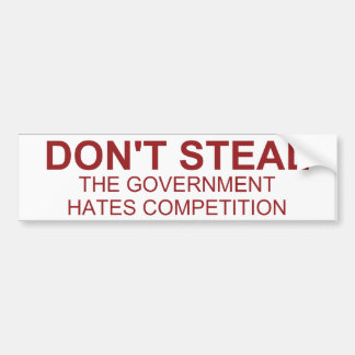Don t Steal The Government Hates Bumper Sticker