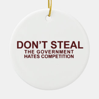 Don t Steal The Government Hates Competition Ornament