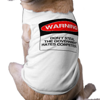 Don t Steal The government hates competition Pet Tee