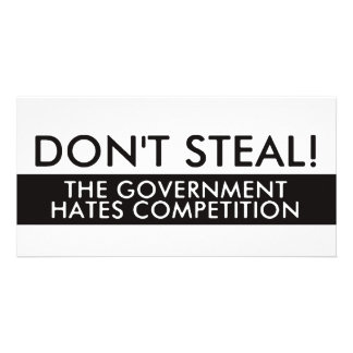 Don t Steal The Government Hates Competition Photo Cards