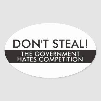 Don t Steal The Government Hates Competition Oval Stickers
