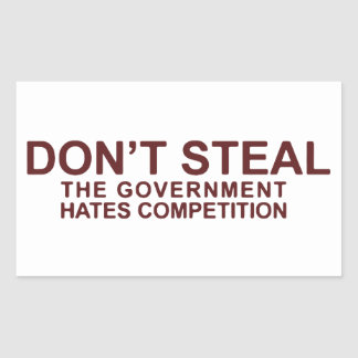 Don t Steal The Government Hates Competition Stickers