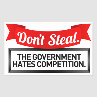 Don t Steal The Government Hates Competition Rectangular Sticker