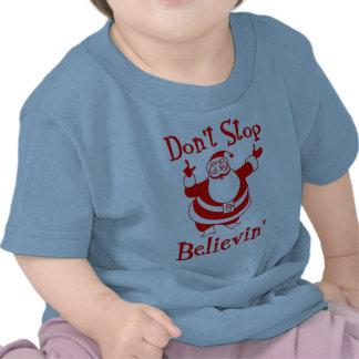 Don t stop believing in Santa Claus Tee Shirts