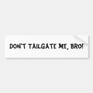 Don t Tailgate Me Bro Bumper Sticker