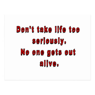 Don t take life too seriously post card