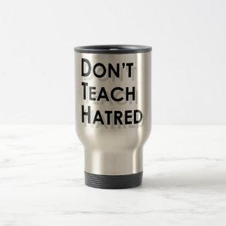 Don t Teach Hatred Mugs