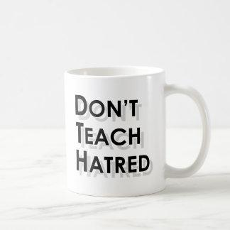 Don t Teach Hatred Coffee Mug