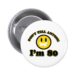 Don't tell anybody I'm 80 6 Cm Round Badge