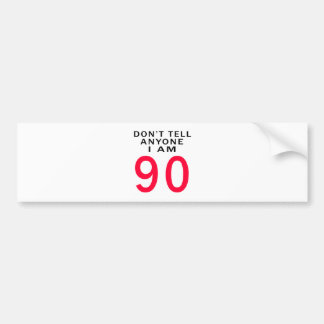 Don t Tell Anyone I Am 90 Bumper Sticker