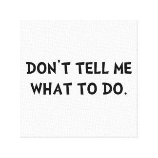Don?t Tell Me What To Do Stretched Canvas Print