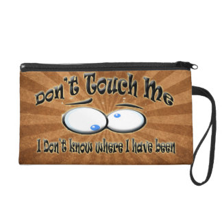 Don t Touch Me - I Don t Know Where I Have Been Wristlet