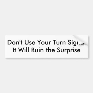 Don t Use Your Turn Signal Bumper Stickers