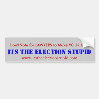 Don t vote for Lawyers Bumper Stickers