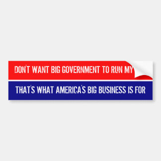 DON T WANT BIG GOVERNMENT TO RUN MY LIFE BUMPER STICKER