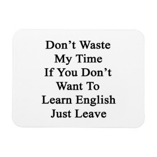 Don t Waste My Time If You Don t Want To Learn En Magnets