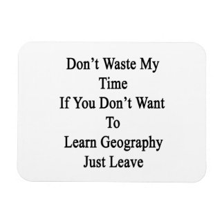 Don t Waste My Time If You Don t Want To Learn Geo Rectangle Magnets
