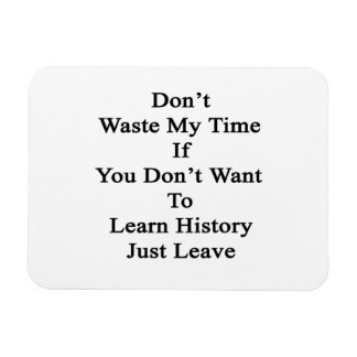 Don t Waste My Time If You Don t Want To Learn His Rectangular Magnet