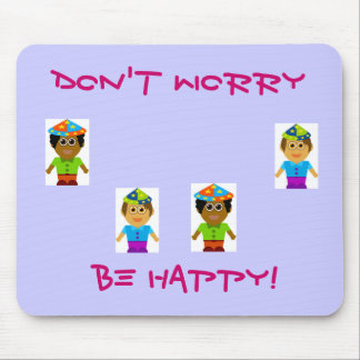 Don t Worry Be Happy Mouse Pad