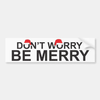 Don t Worry Be Merry Bumper Sticker