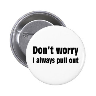 Don t Worry I Always Pull Out Buttons