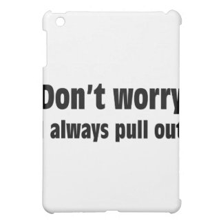 Don t Worry I Always Pull Out iPad Mini Case